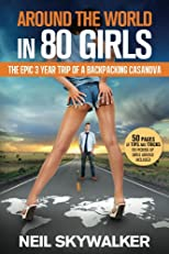 Around the world in 80 girls - The epic three year trip of a backpacking Casanova