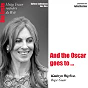 And the Oscar goes to...: Kathryn Bigelow (Mutige Frauen verändern die Welt) | Barbara Sichtermann, Ingo Rose