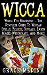 Wicca: Wicca For Beginners - The Comp...