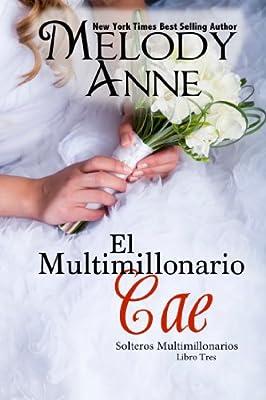 El Multimillonario Cae (solteros millonarios - libro 3) (Los Solteros Multimillonarios) (Spanish Edition)