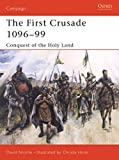 The First Crusade 1096-99: Conquest of the Holy Land (Campaign, Band 132)