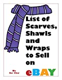 List of Scarves, Shawls, & Wraps to Sell on Ebay (List of Items to Sell on Ebay Book 3)