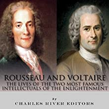 Rousseau and Voltaire: The Lives of the Two Most Famous Intellectuals of the Enlightenment (       UNABRIDGED) by Charles River Editors Narrated by Mark Linsenmayer