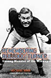 img - for Remembering Bulldog Turner: Unsung Monster of the Midway (Sport in the American West) book / textbook / text book