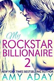 My Rockstar Billionaire 2 (Billionaire Romance 2)