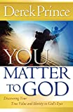 You Matter to God: Discovering Your True Value and Identity in God's Eyes (0800794885) by Prince, Derek