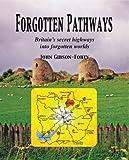 John Gibson-Forty Forgotten Pathways: Britain's Secret Highways into Forgotten Worlds