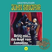 Bring mir den Kopf von Asmodina (John Sinclair - Tonstudio Braun Klassiker 71) Hörspiel von Jason Dark Gesprochen von:  div.