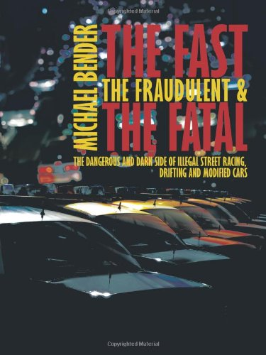 The Fast, The Fraudulent & The Fatal: The Dangerous And Dark Side Of Illegal Street Racing, Drifting And Modified Cars