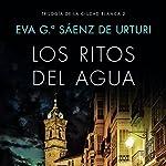 Los ritos del agua [Water Rites]: Trilogía de la ciudad blanca 2 [White City Trilogy, Book 2] | Eva García Saénz de Urturi