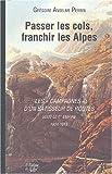 echange, troc Grégoire-Anselme Perrin - Passer les cols, franchir les Alpes. : Les campagnes d'un bâtisseur de routes soue le 1er Empire