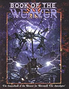 Book of the Weaver (Werewolf: The Apocalypse) by Sue Armstrong, Deena McKinney, Ethan Skemp and Sven Skoog