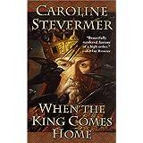 When The King Comes Home ~ Caroline Stevermer