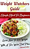 Weight Watchers Guide: Simple Start For Beginners: Learn How To Lose Weight With A Two-Week Diet Plan: (Weight Watchers Food, Weight Watchers Cookbooks, ... filling, how to lose 60 pounds in 90 days)