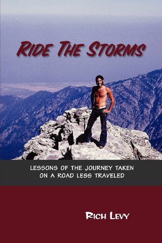 Ride The Storms: Lessons Of The Journey Taken On A Road Less Traveled