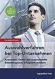 Das Insider-Dossier: Auswahlverfahren bei Top-Unternehmen: Assessment Center und anspruchsvolle Einstellungstests erfolgreich meistern