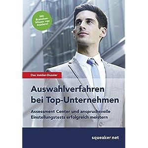 Das Insider-Dossier: Auswahlverfahren bei Top-Unternehmen: Assessment Center und anspruchsvolle Eins