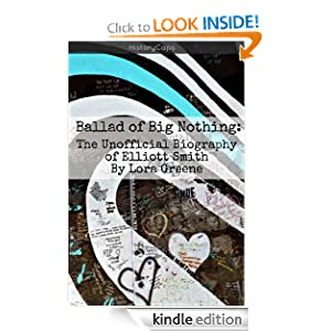 Ballad of Big Nothing: The Unofficial Biography of Elliott Smith Lora Greene and LifeCaps