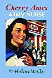 Cherry Ames, Army Nurse: Book 3 (0977159728) by Wells, Helen
