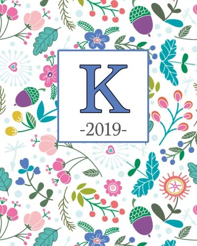 K.2019 Spring Flowers and Monogram K Weekly Planner 2019 12 Month Agenda - Calendar, Organizer, Notes & Goals (Weekly and Monthly Planner 8 x10 inches 135 pages ) [Planners, Olivia] (Tapa Blanda)