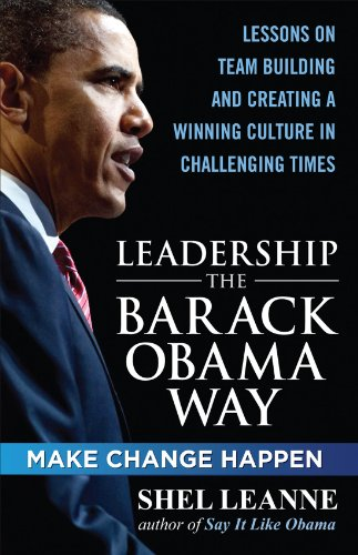 Shelly Leanne  Shel Leanne - Leadership the Barack Obama Way: Lessons on Teambuilding and Creating a Winning Culture in Challenging Times