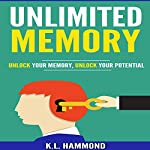 Unlimited Memory: Unlock Your Memory, Unlock Your Potential | K.L. Hammond