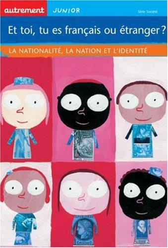 Et toi, tu es français ou étranger ? : la nationalité, la nation et l'identité