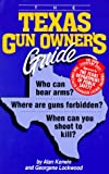 The Texas Gun Owners Guide: Who Can Bear Arms? Where Are Guns Forbidden? When Can You Shoot to Kill?
