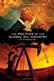 img - for The Politics of the Global Oil Industry: An Introduction book / textbook / text book