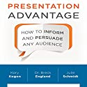 Presentation Advantage: How to Inform and Persuade Any Audience Audiobook by Kory Kogon, Dr. Breck England, Julie Schmidt Narrated by Sean Pratt, Marguerite Gavin