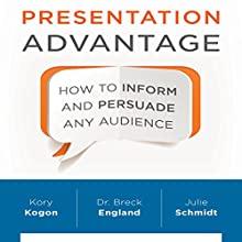 Presentation Advantage: How to Inform and Persuade Any Audience (       UNABRIDGED) by Kory Kogon, Dr. Breck England, Julie Schmidt Narrated by Sean Pratt, Marguerite Gavin