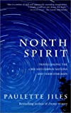 North Spirit: Travels among the Cree and Ojibway Nations and Their Star Maps (0385660022) by Jiles, Paulette