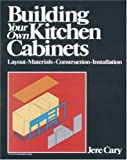 Building Your Own Kitchen Cabinets: Layout-Materials-Construction-Installation (A fine woodworking book)