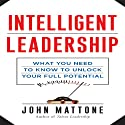 Intelligent Leadership: What You Need to Know to Unlock Your Full Potential Audiobook by John Mattone Narrated by Sean Pratt