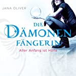 Aller Anfang ist Hölle (Die Dämonenfängerin 1) | Jana Oliver