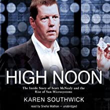 High Noon: The Inside Story of Scott McNealy and the Rise of Sun Microsystems Audiobook by Karen Southwick Narrated by Sneha Mathan