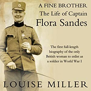 A Fine Brother: The Life of Captain Flora Sandes | [Louise Miller]