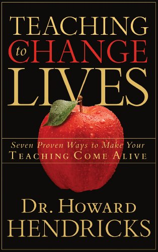 Download Teaching to Change Lives: Seven Proven Ways to Make Your Teaching Come Alive