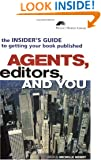 Agents, Editors, and You: The Insider's Guide to Getting Your Book Published (Writer's Market Library)