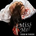 Miss Me?: Max Larkin Detective Series, Book 3 Audiobook by Todd M. Thiede Narrated by Bobby Brill