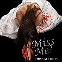 Miss Me?: Max Larkin Detective Series, Book 3 (       UNABRIDGED) by Todd M. Thiede Narrated by Bobby Brill