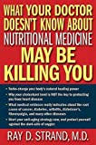 img - for By Ray D. Strand What Your Doctor Doesn't Know About Nutritional Medicine May Be Killing You (1st Edition) book / textbook / text book