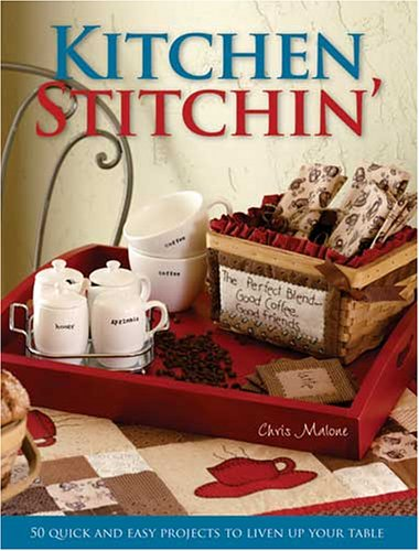 Kitchen Stitchin: 50 Quick & Easy Projects to Liven Up Your Table