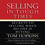 Selling in Tough Times: Secrets to Selling When No One Is Buying | Tom Hopkins