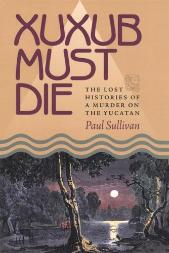 Xuxub Must Die: The Lost Histories of a Murder on the...