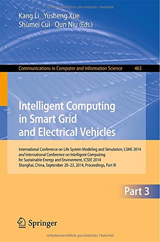Intelligent Computing In Smart Grid And Electrical Vehicles: International Conference On Life System Modeling And Simulation, Lsms 2014 And ... In Computer And Information Science)