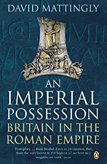 An Imperial Possession: Britain In The Roman Empire, 54 BC - AD 409 (The Penguin History Of Britain)