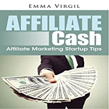Affiliate Cash: Affiliate Marketing Startup Tips (       UNABRIDGED) by Emma Virgil Narrated by Jeff Augustine