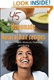 45 Homemade Natural Hair Care Recipes ( For Hair growth, moisture, cleansing and styling)