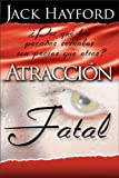Atraccion Fatal (Fatal Attractions) (Spanish Edition) (0829744134) by Hayford, Jack W.